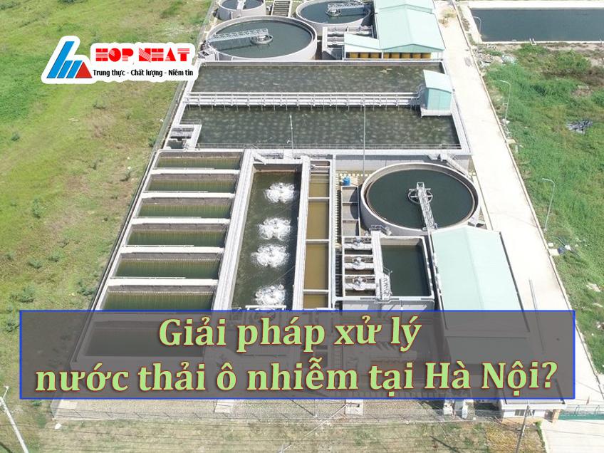 Giải pháp xử lý nguồn nước thải ô nhiễm tại Hà Nội?