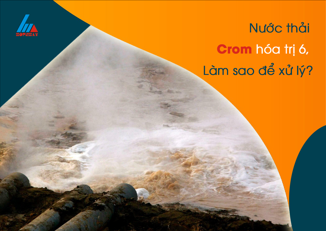 Nước thải nhiễm Crom hóa trị 6, làm sao xử lý?