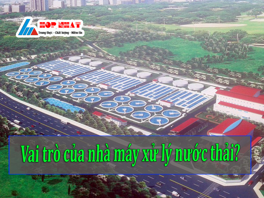 Vai trò của một nhà máy xử lý nước thải