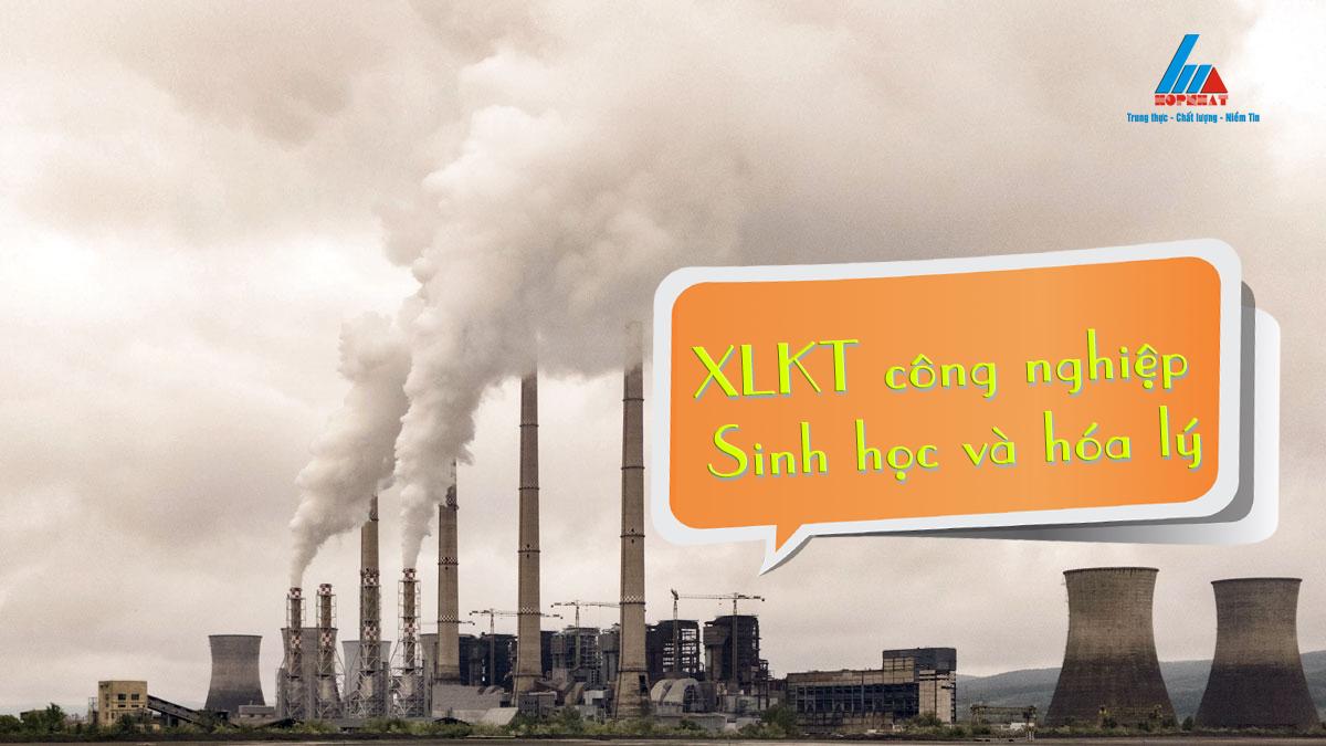 XLKT công nghiệp bằng sinh học và hóa lý